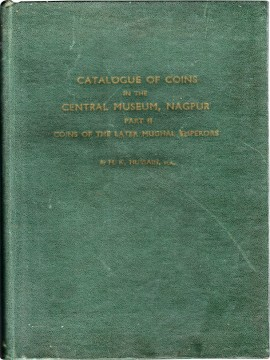 Catalogue of Coins in the Central Museum, Nagpur, Part II: Coins of the Later Mughal Emperors)}}