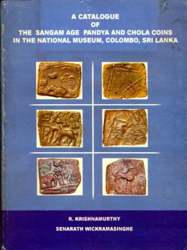 A Catalogue of the Sangam Age Pandya and Chola Coins in the National Museum, Colombo, Sri Lanka)}}