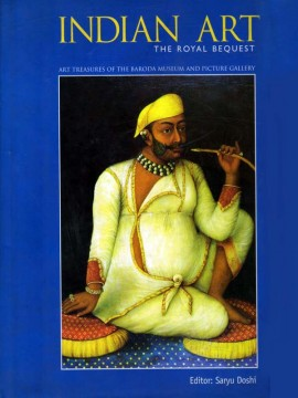 Indian Art The Royal Bequest: Art Treasures of the Baroda Museum and Picture Gallery)}}