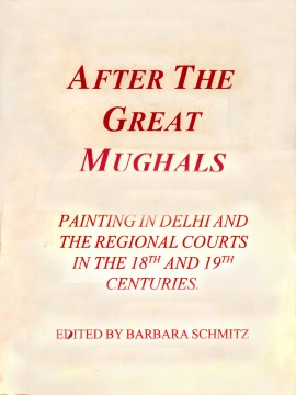 After The Great Mughals: Painting in Delhi and the Regional Courts in the 18th and 19th Centuries)}}