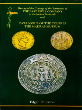 History of the Coinage of the Territories of THE EAST INDIA COMPANY in the Indian Peninsula and CATALOGUE OF THE COINS IN THE MADRAS MUSEUM)}}