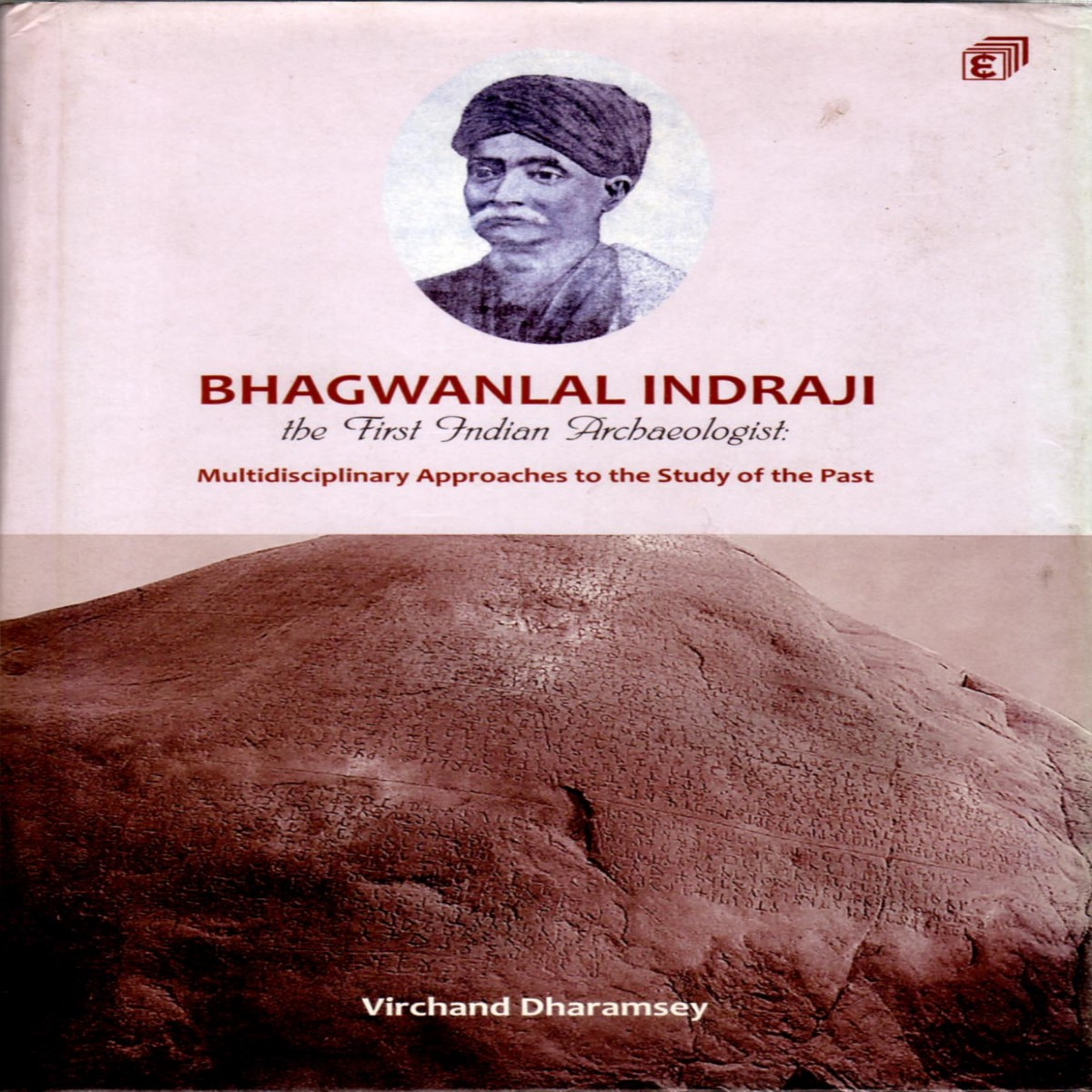 Bhagwanlal Indraji: The First Indian Archaeologist . Multidisciplinary Approaches to the Study of the Past