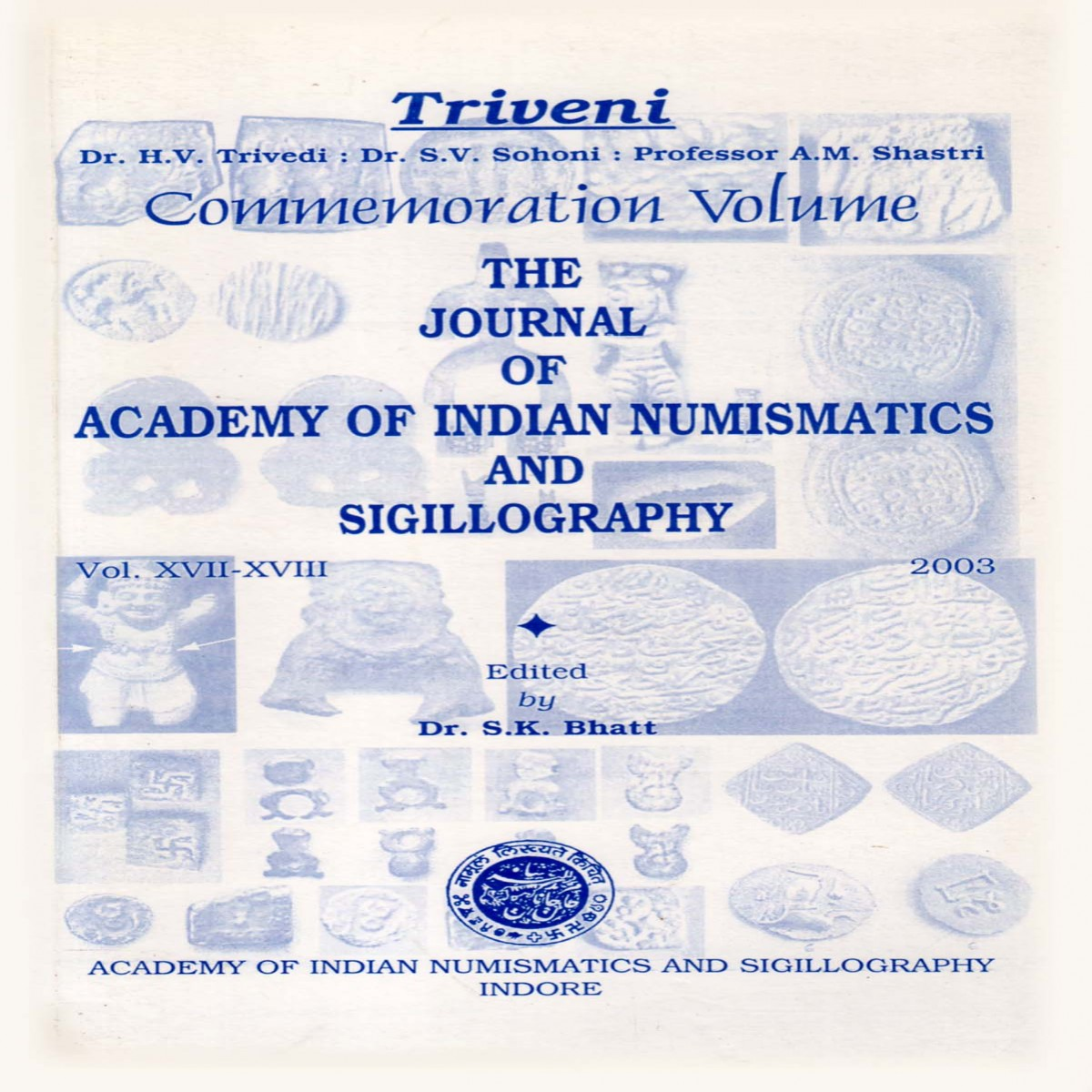 Triveni Commemoration Volume of Dr. S.V. Trivedi; The Journal of Academy of Indian Numismatics  and Sigillography VOL. XVII-XVIII