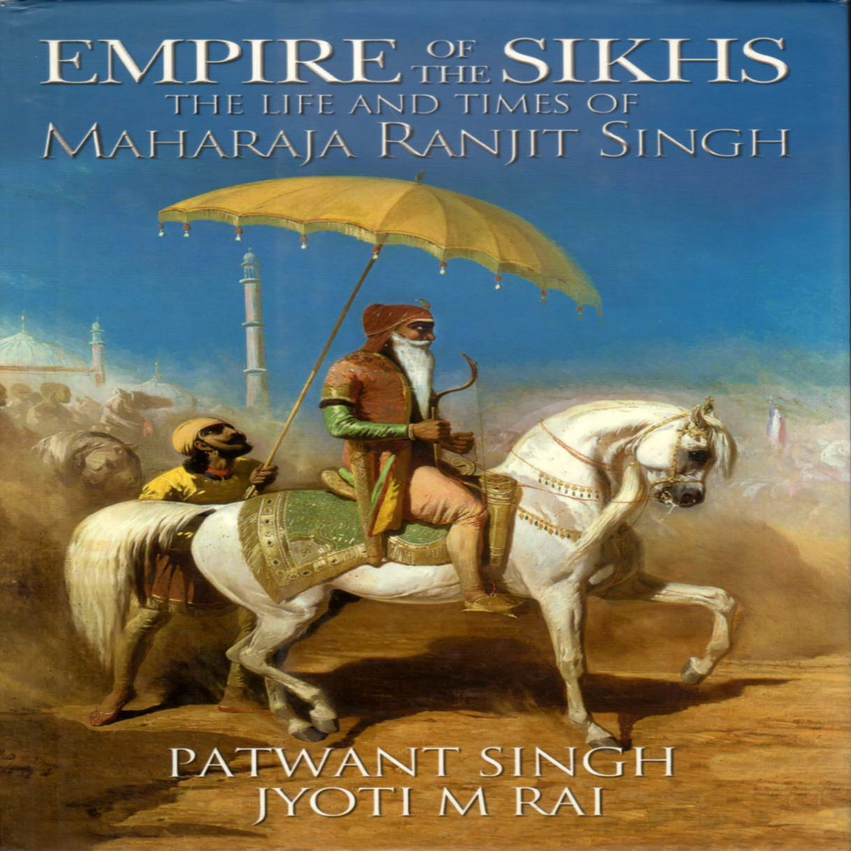 Empire of the Sikhs the Life and Times of Maharaja Ranjit Singh