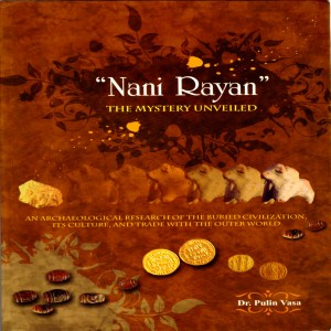 Nani Rayan: The Mystery Unvelled - An Archaeolgical Research of the Burried Civilization, its Culture, and Trade with the Outer World